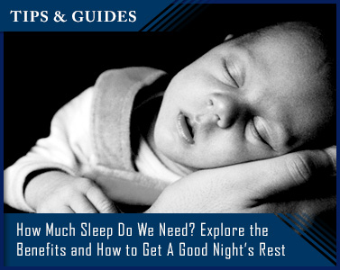 How Much Sleep Do We Need? Explore the Benefits Of and How to Get A Good Night's Rest